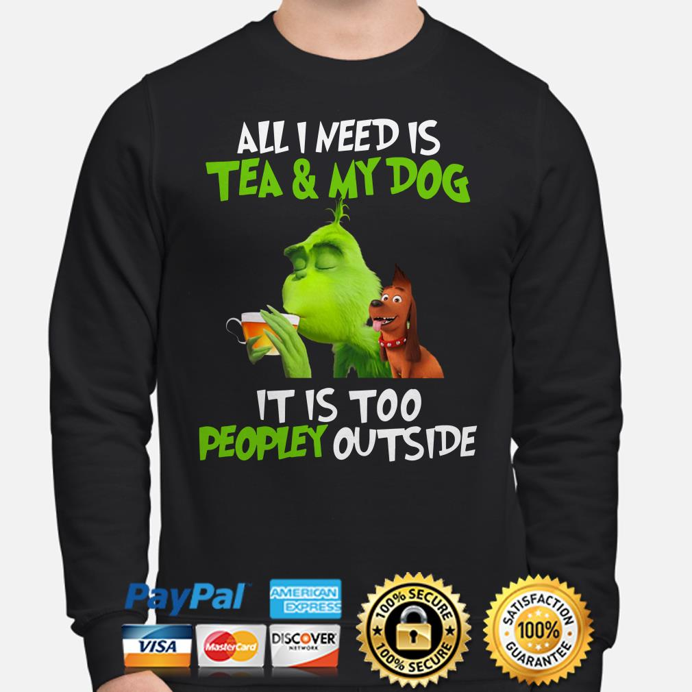 Grinch all I need is tea and my dog it's too peopley outside Christmas sweater