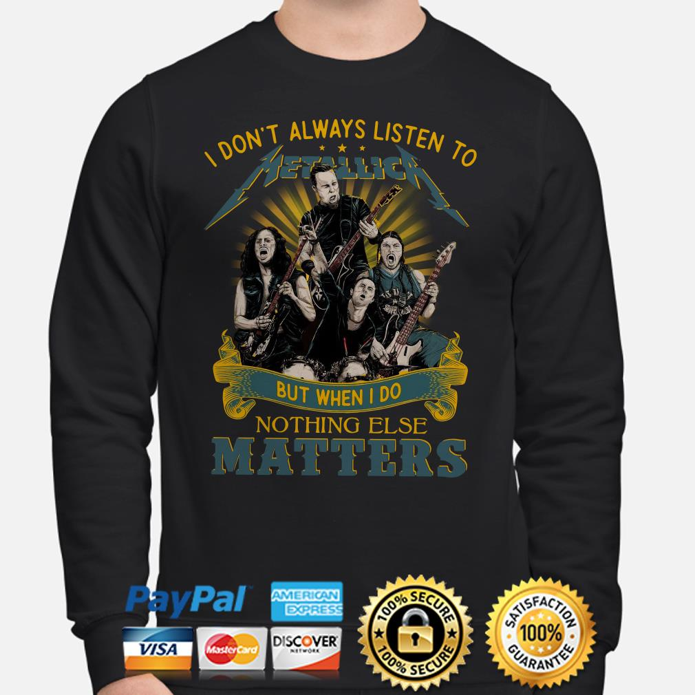 I don't Always listen to Metallica but when I do nothing else matters Sweater