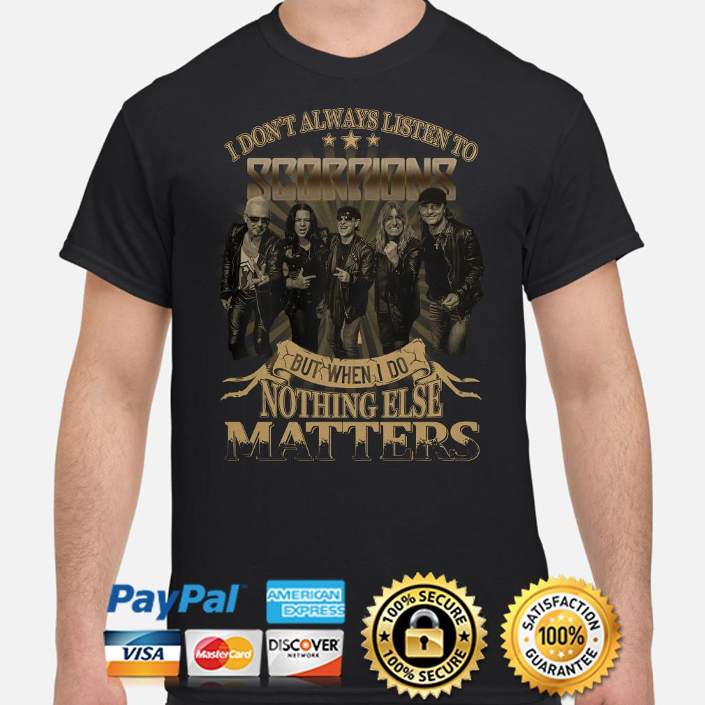 I don't always listen to Scorpions but when I do nothing else matter shirt