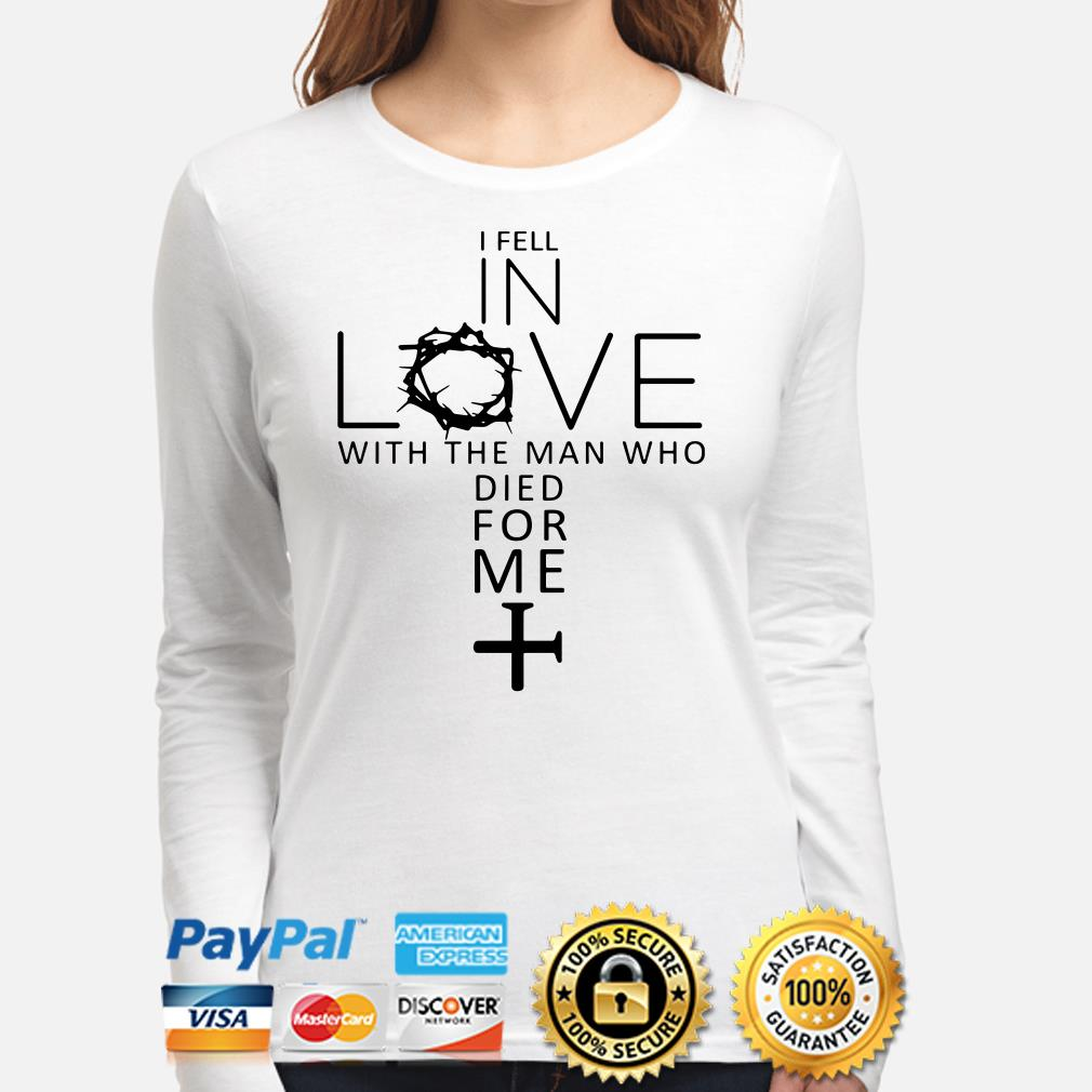 I fell in love with the man who died for me Jesus Long sleeve
