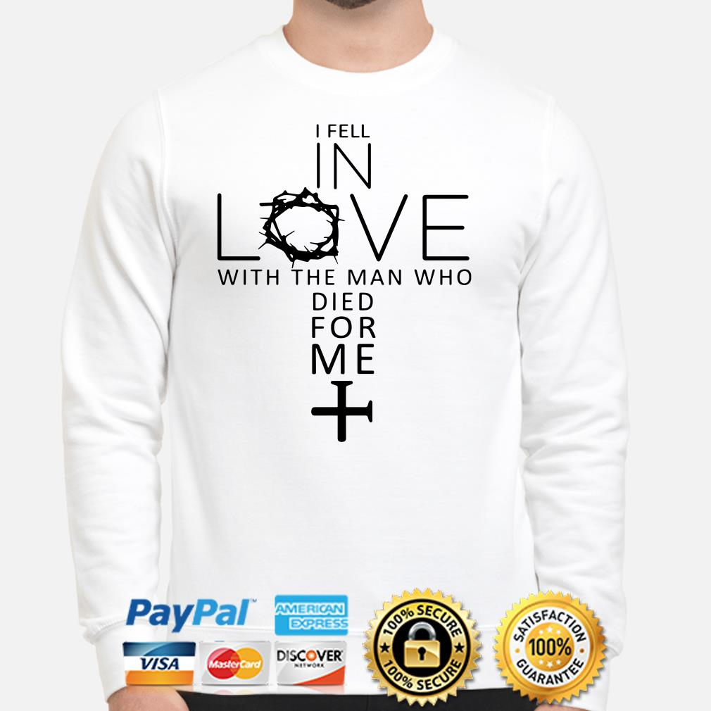I fell in love with the man who died for me Jesus Sweater