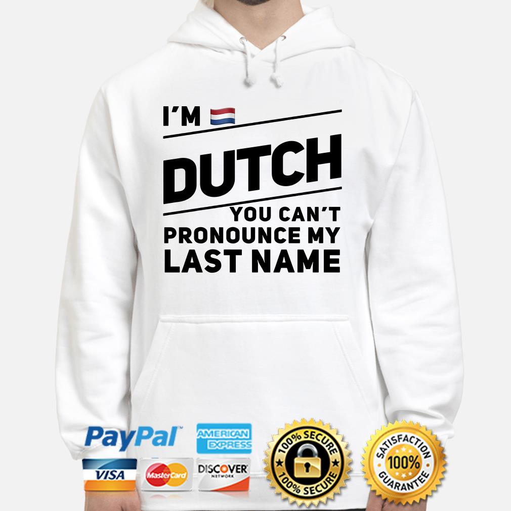 I'm Dutch you can't pronounce my last name flag Hoodie