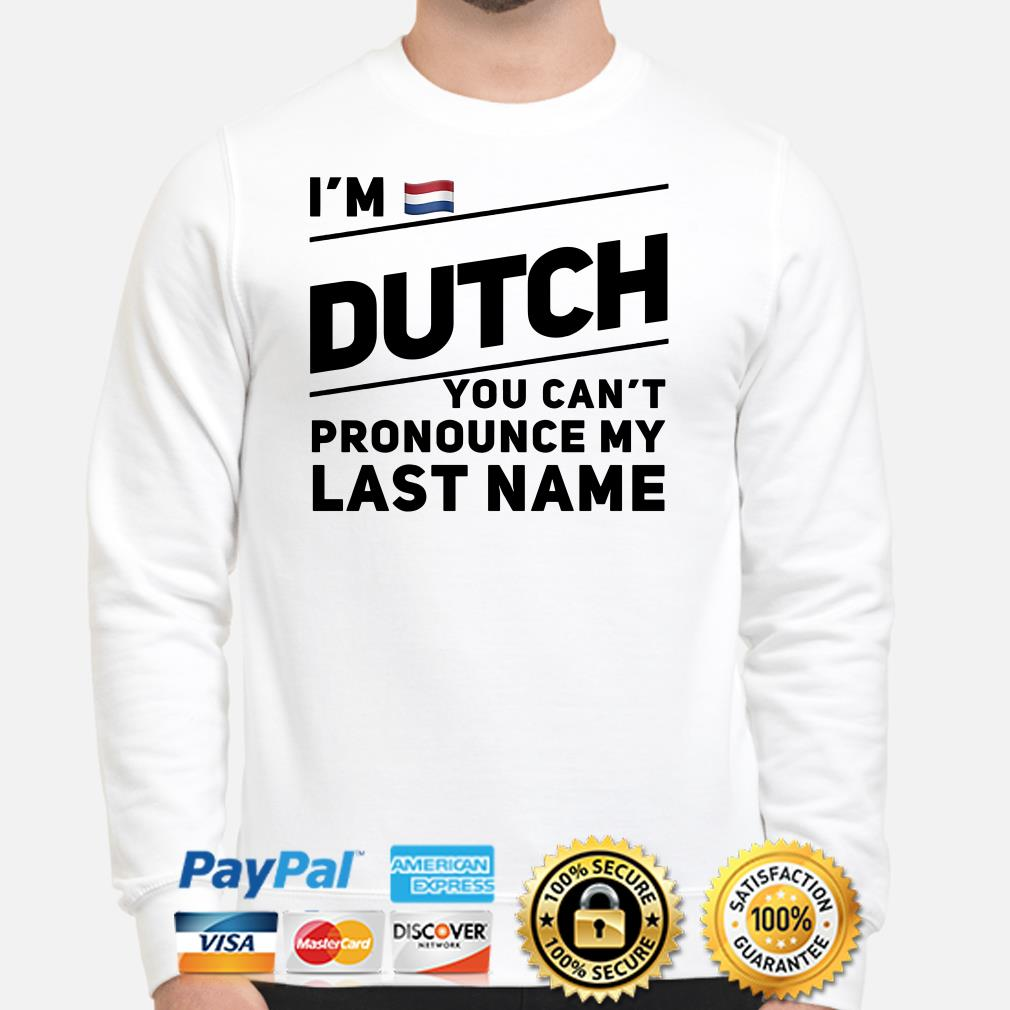 I'm Dutch you can't pronounce my last name flag Sweater