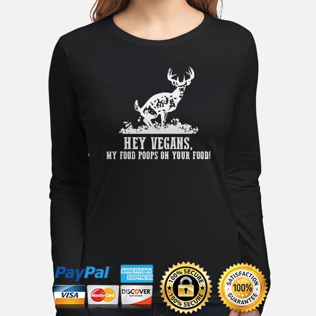 Deer hey vegans my food poops on your food Long sleeve