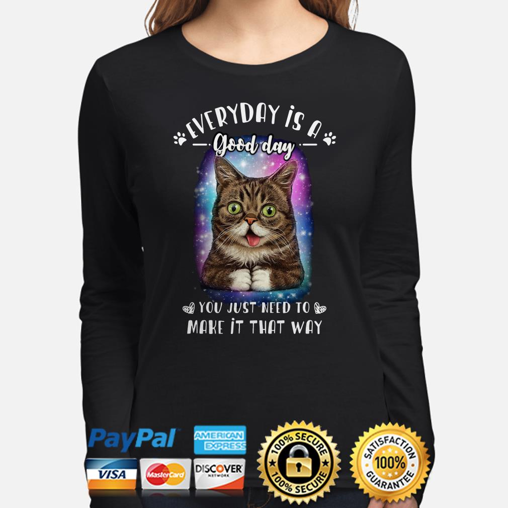 Lil Bub everyday is a good day you just need to make it that way Long sleeve