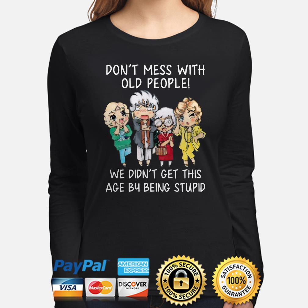 Golden Girls don't mess with old people we didn't get this age by being stupid Long sleeve