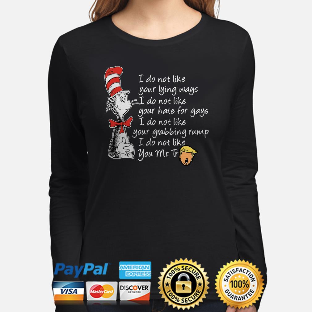 Dr Seuss I do not like your lying ways hate for gays I do not like you Mr Trump Long sleeve