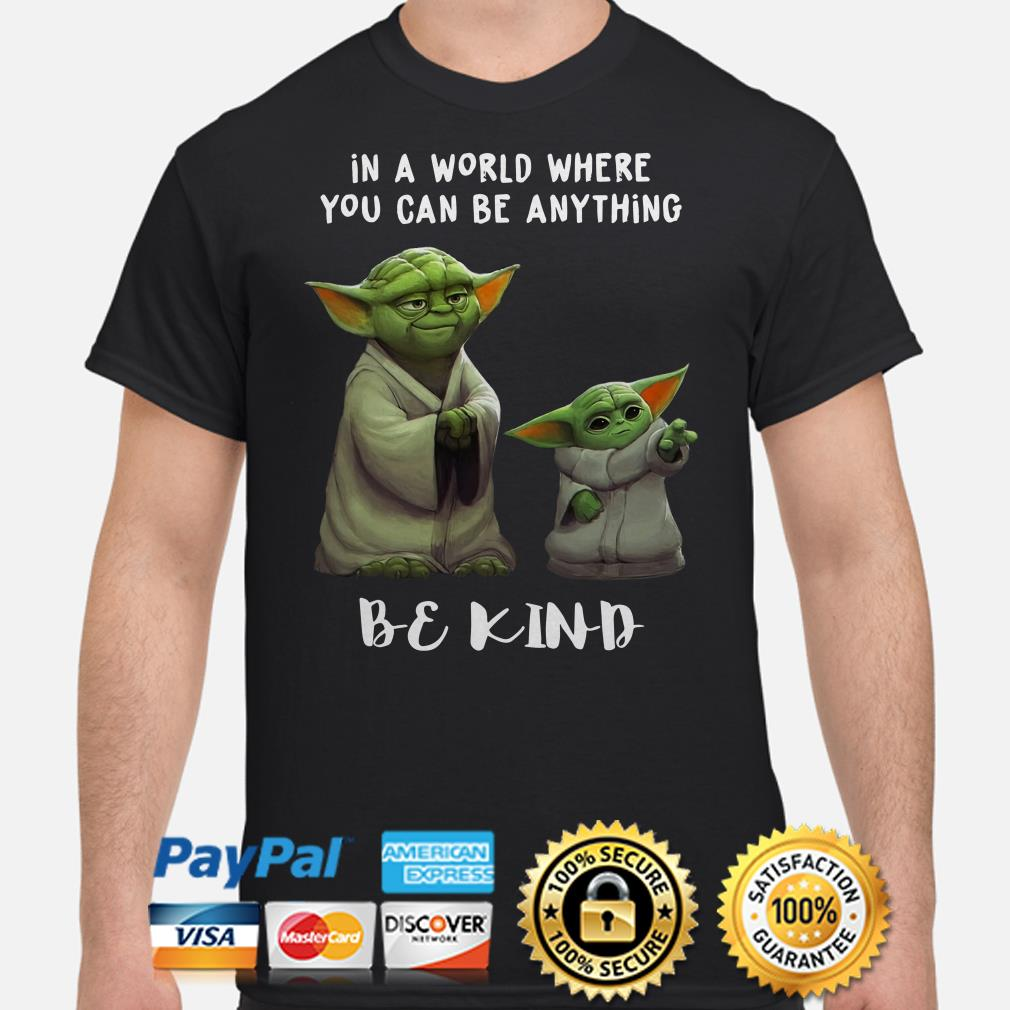 Master Yoda and Baby Yoda in a world where you can be anything Be Kind shirt