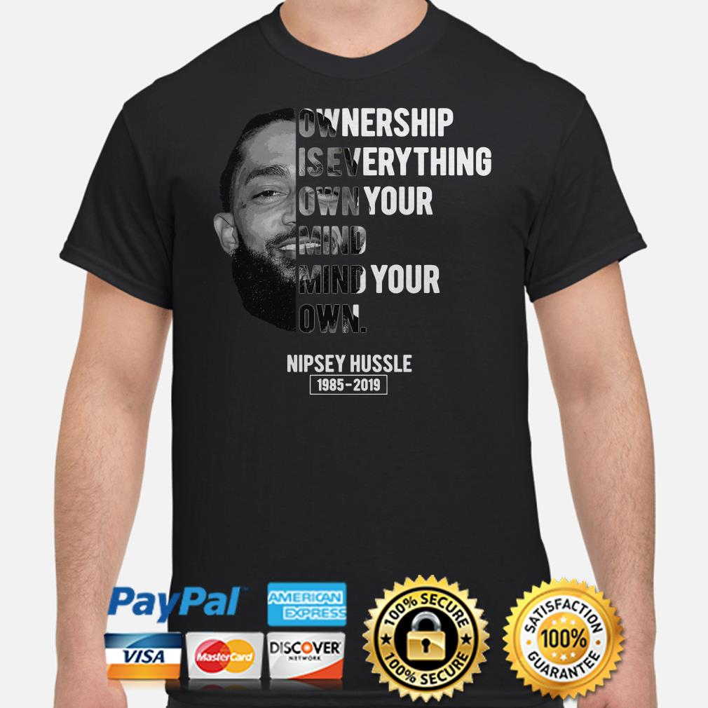 Nipsey Hussle Ownership is everything Own your mind shirt
