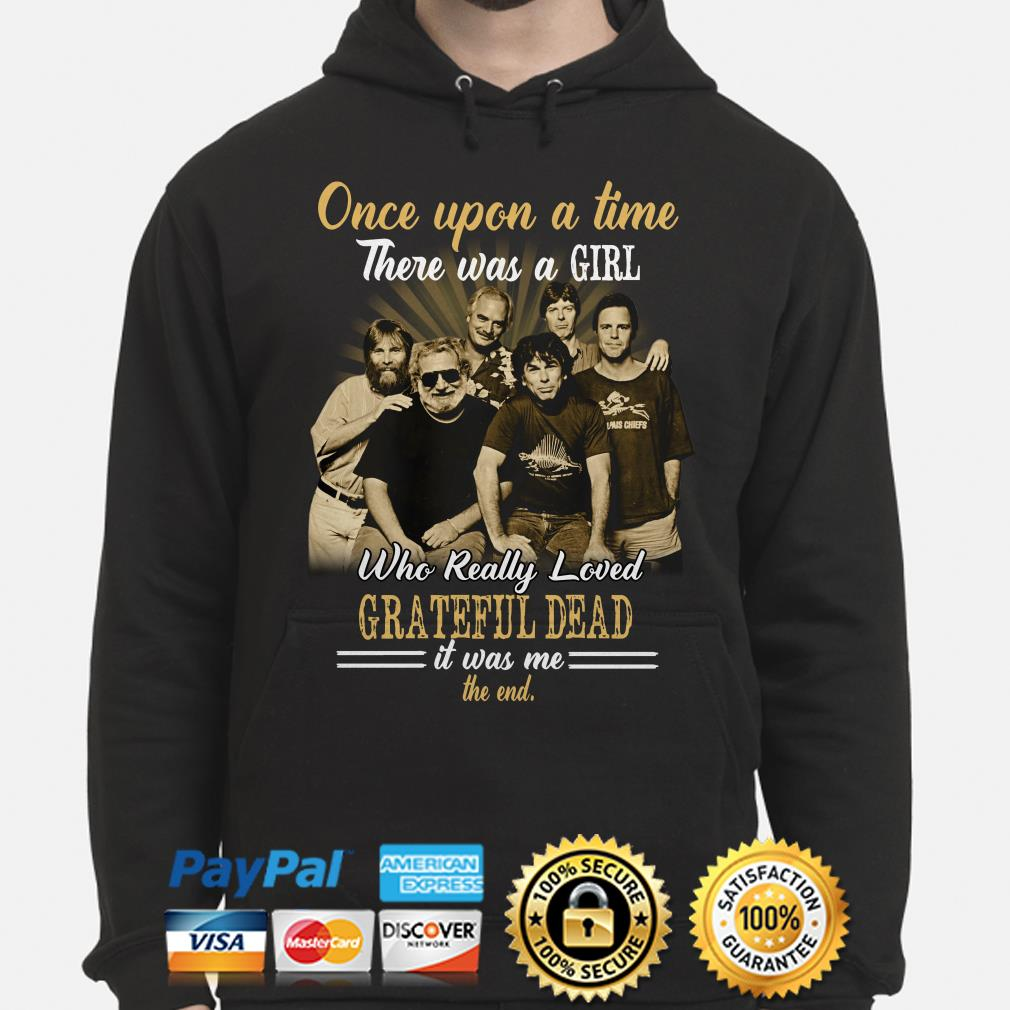 Once upon a time there was a girl who really loved Grateful Dead it was me Hoodie