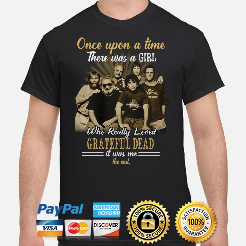 Once upon a time there was a girl who really loved Grateful Dead it was me shirt