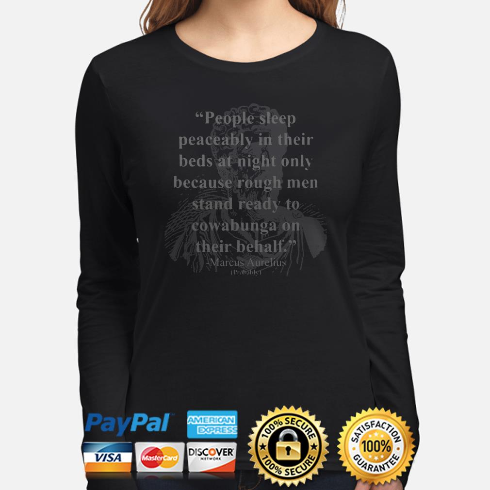 People sleep peaceably in their beds at night only Marcus Aurelius Long sleeve