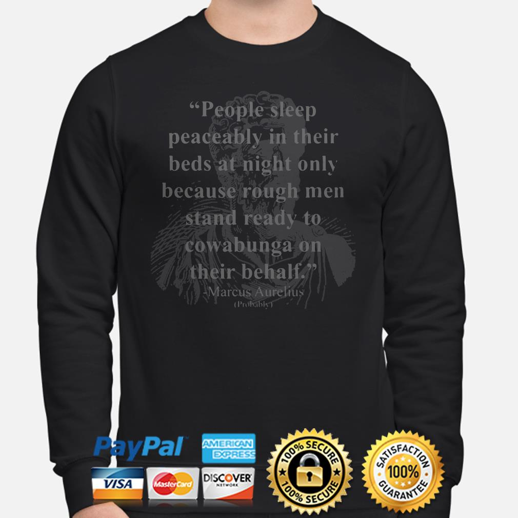 People sleep peaceably in their beds at night only Marcus Aurelius Sweater