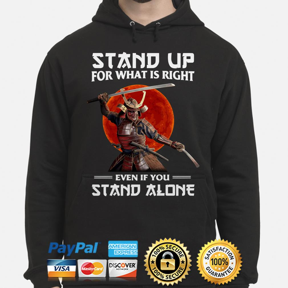 Samurai stand up for what is right even if you stand alone Hoodie