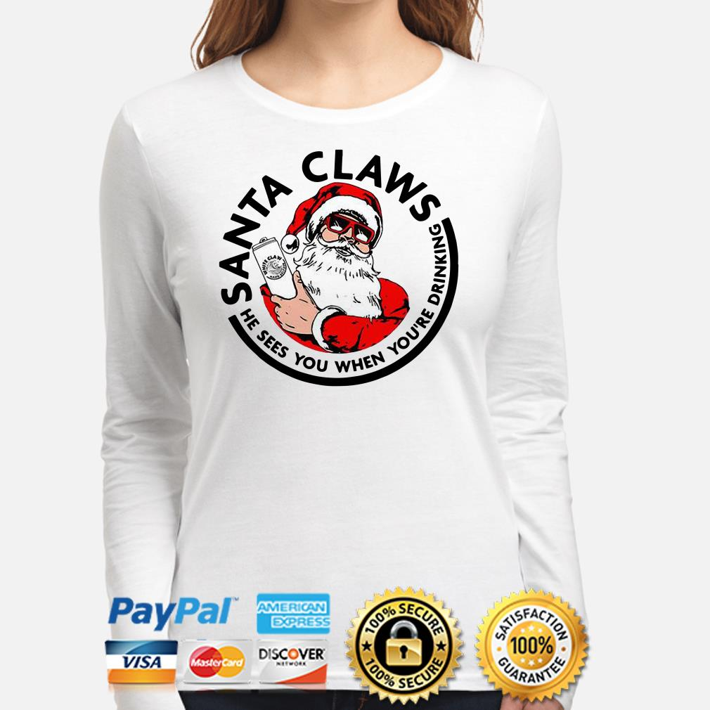 Santa CLaws he sees you when you're drinking Christmas long sleeve