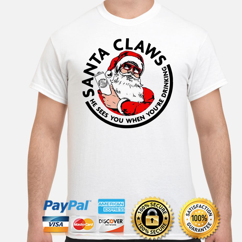 Santa CLaws he sees you when you're drinking Christmas t-shirt