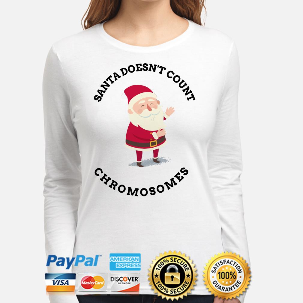 Santa Doesn't count Chromosomes Long sleeve