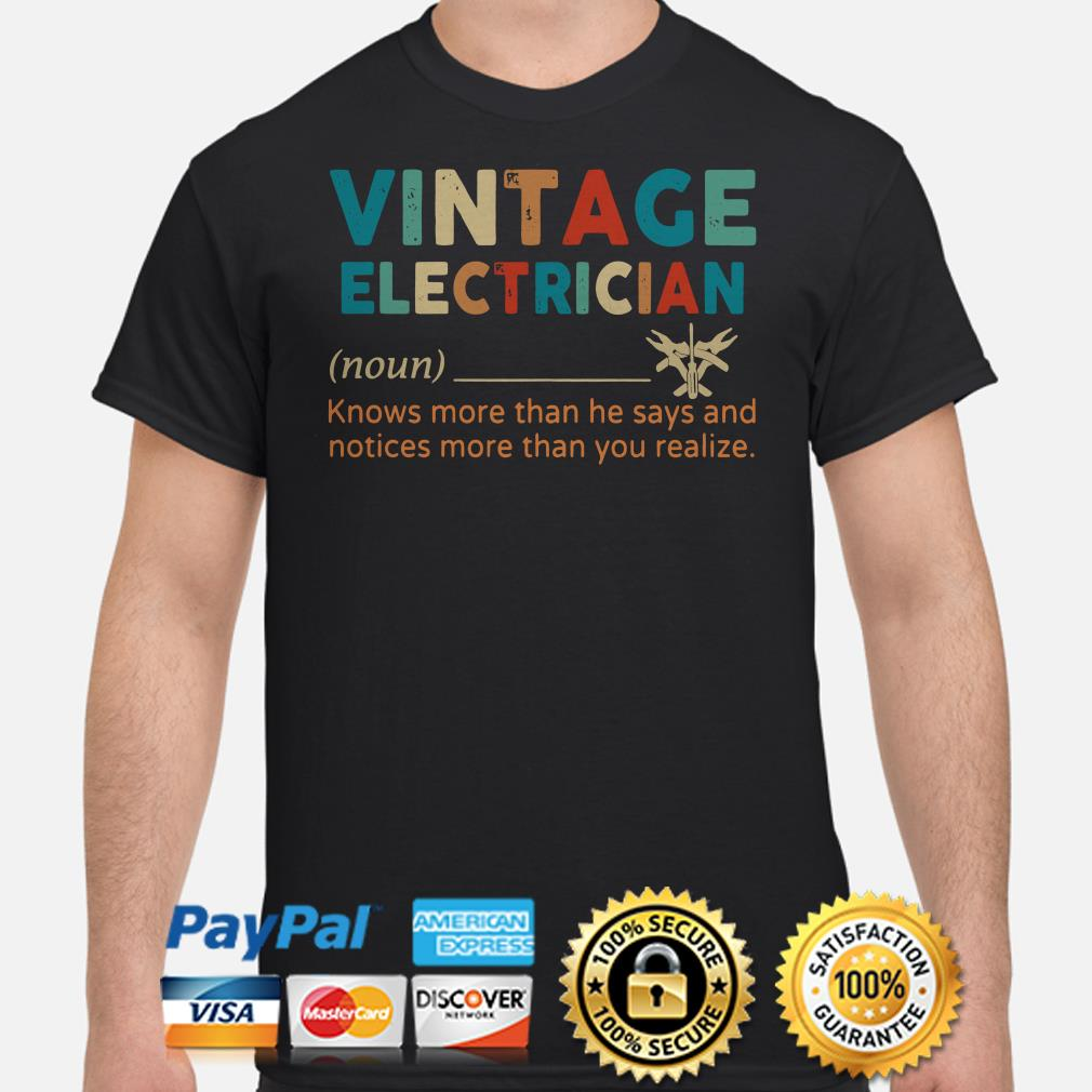 Vintage electriccian knows more than he say and notices more than you realize shirt
