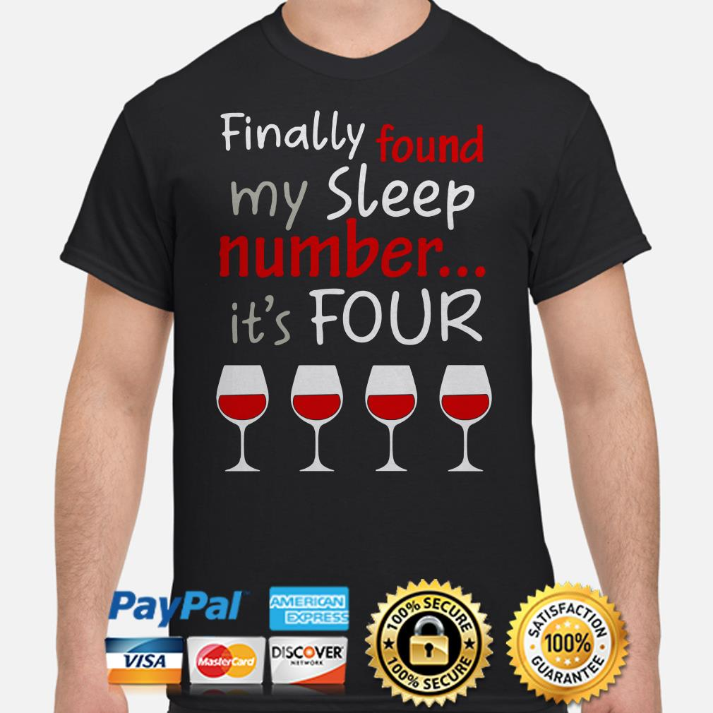 Finally found my sleep number it's four red wines shirt