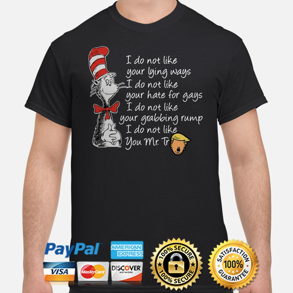 Dr Seuss I do not like your lying ways hate for gays I do not like you Mr Trump shirt
