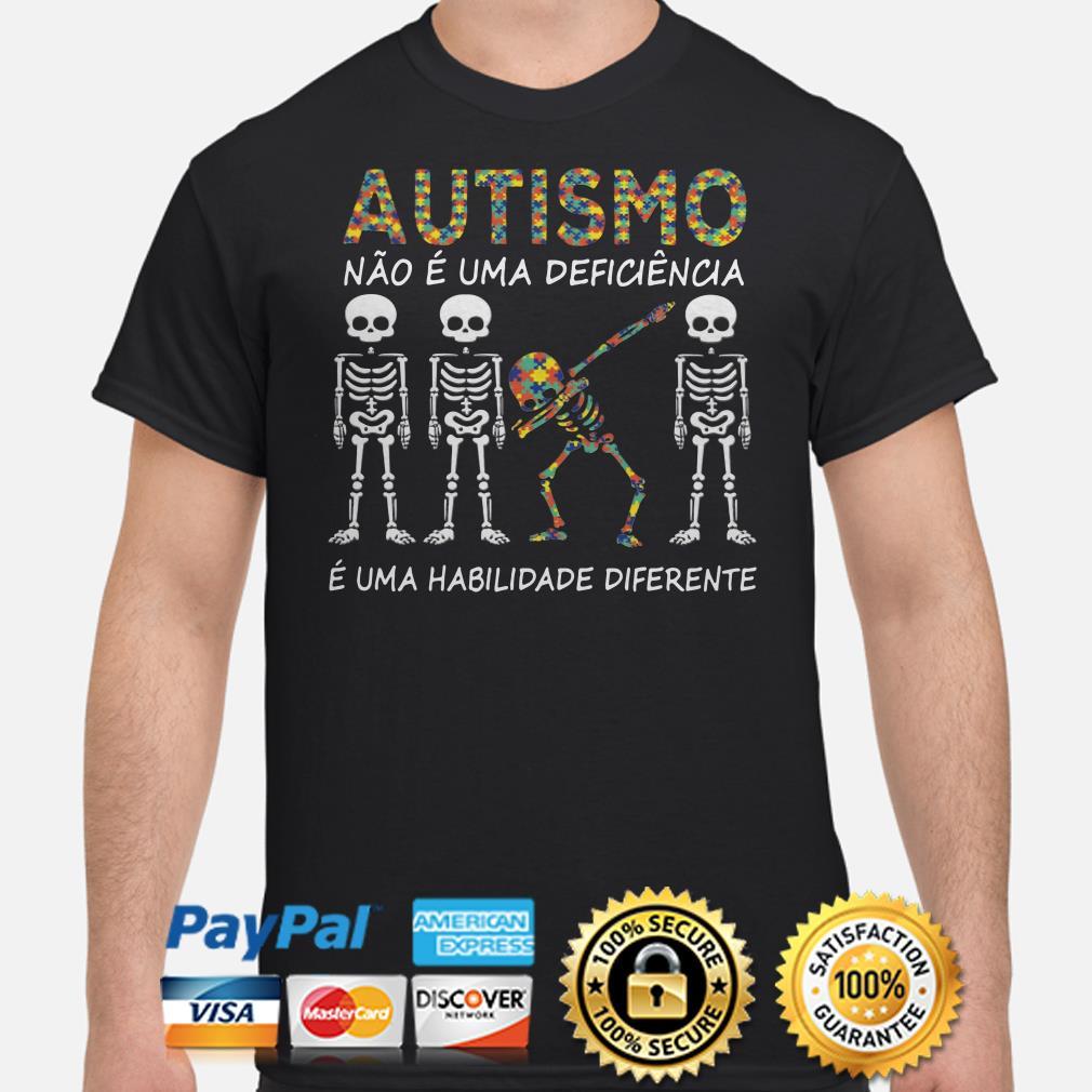 Autismo Nao E uma Deficiencia E uma habilidade diferente shirt