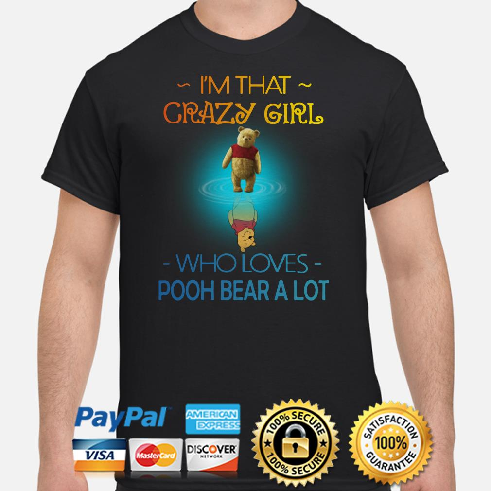 I'm that crazy girl who love Pooh bear a lot shirt
