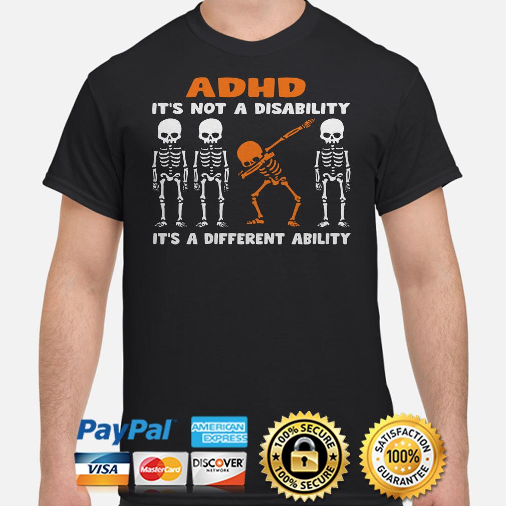 Skeletons ADHD it's not a disability it's a different ability shirt