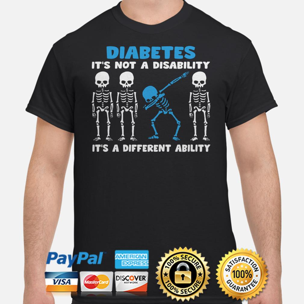 Skeletons Diabetes it's not a disability it's a different ability shirt