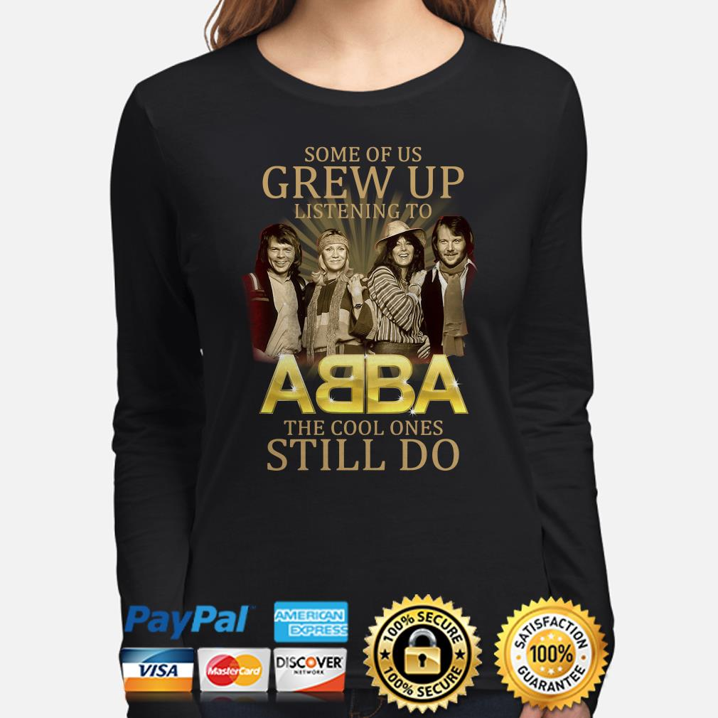 Some of us grew up listening to ABBA the cool ones still do Long sleeve