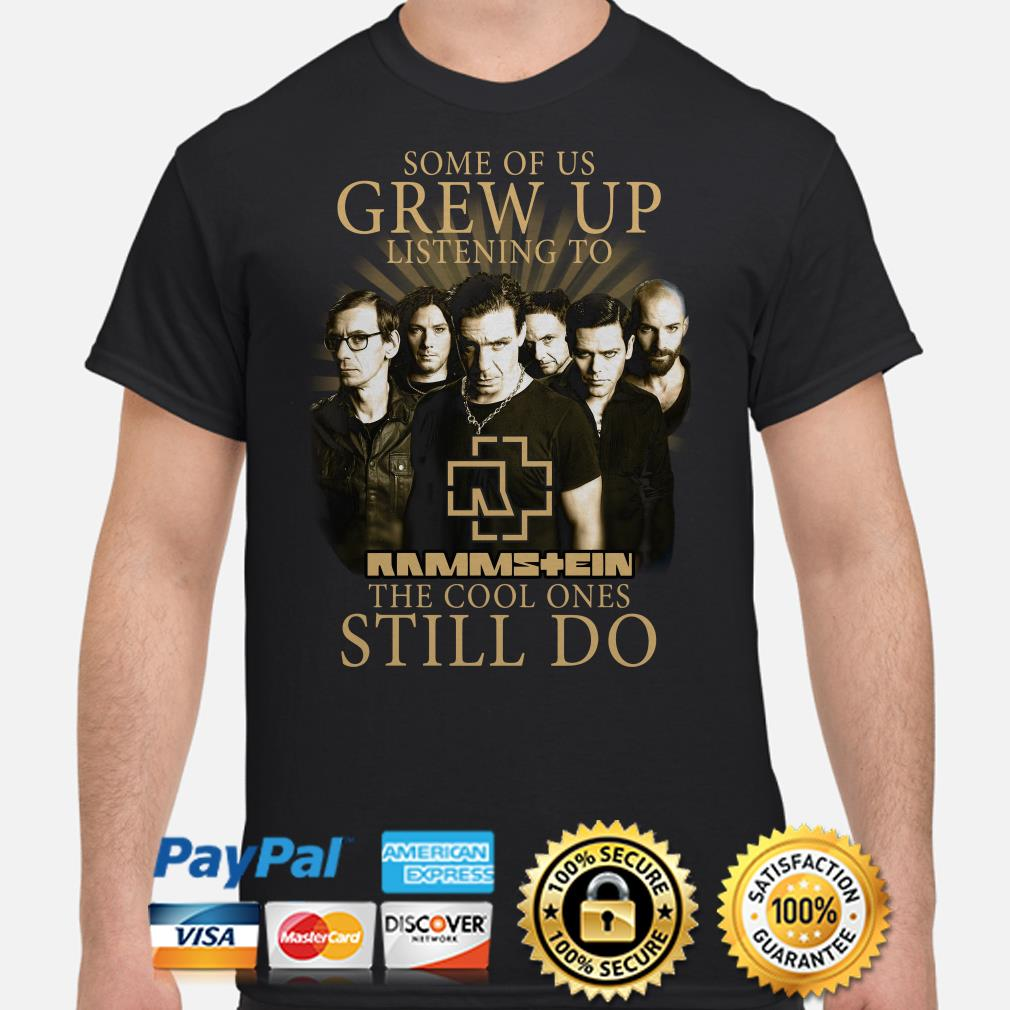 Some of us grew up listening to Rammstein the cool one still do shirt