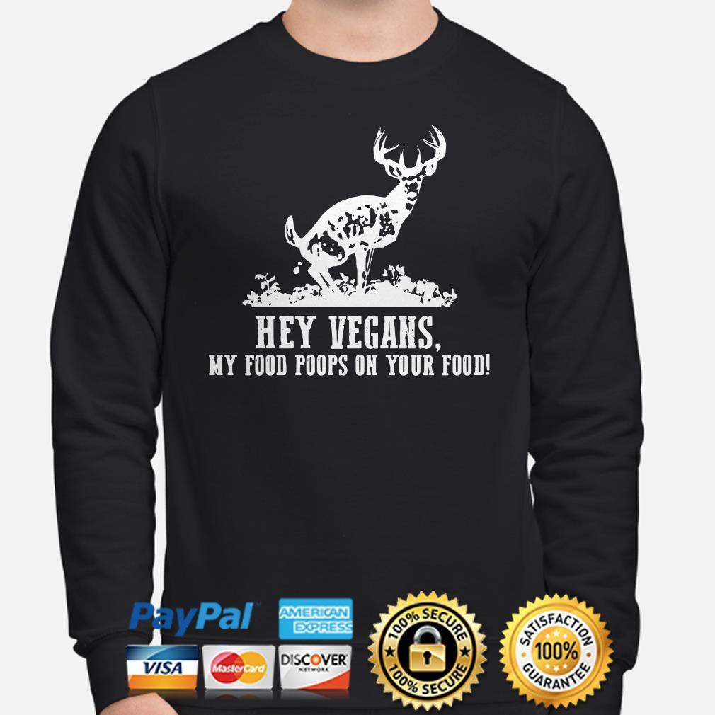 Deer hey vegans my food poops on your food Sweater