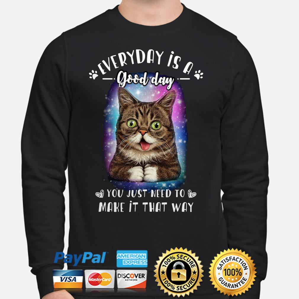 Lil Bub everyday is a good day you just need to make it that way Sweater
