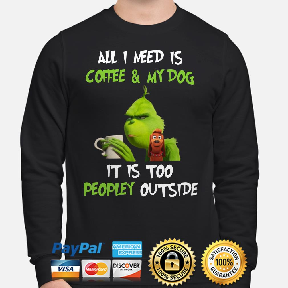 Grinch all I need is coffee and my dog it is too peopley outside Christmas sweater