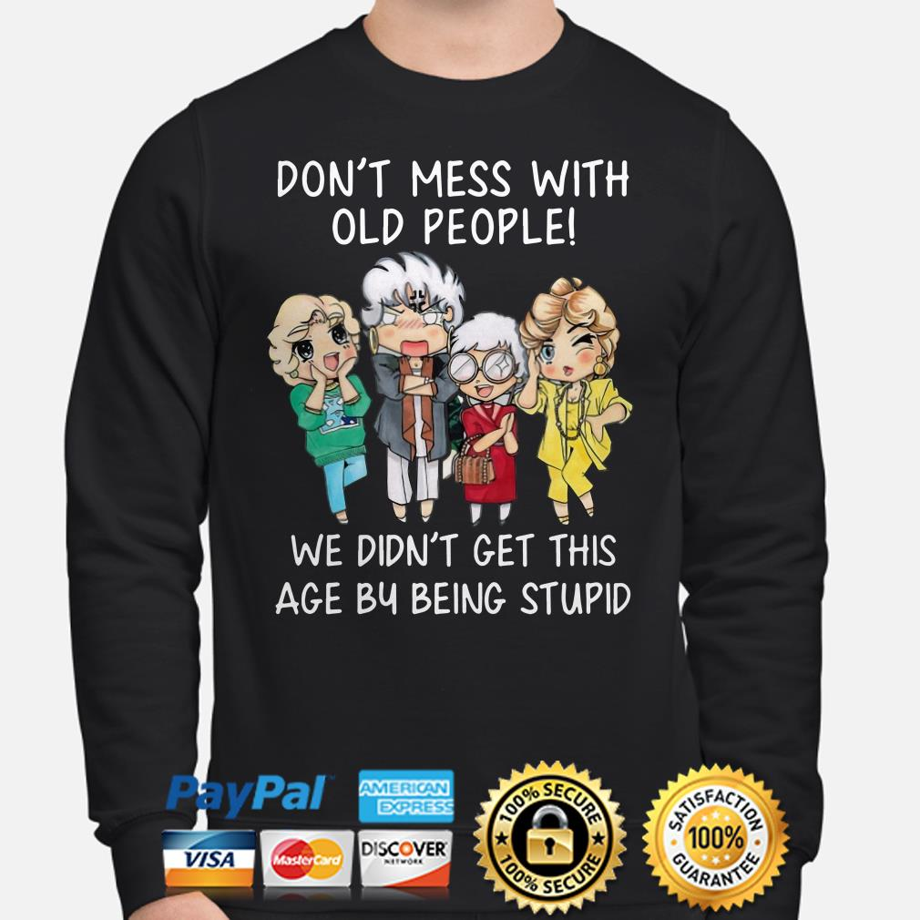 Golden Girls don't mess with old people we didn't get this age by being stupid Sweater