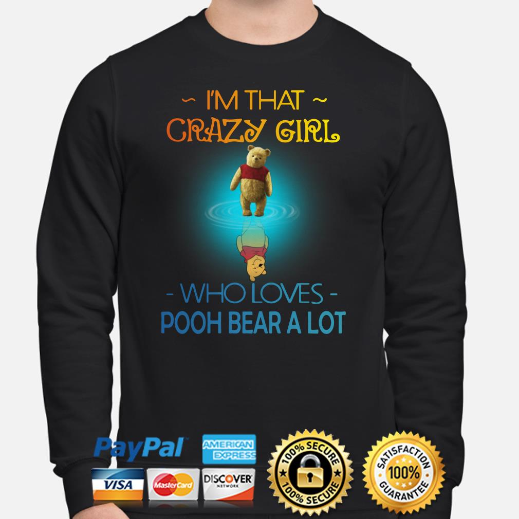 I'm that crazy girl who love Pooh bear a lot Sweater