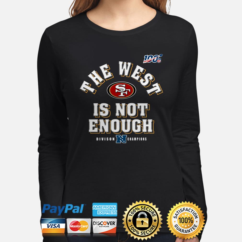 The West Is not Enough Division Champions San Francisco 49ers Long sleeve