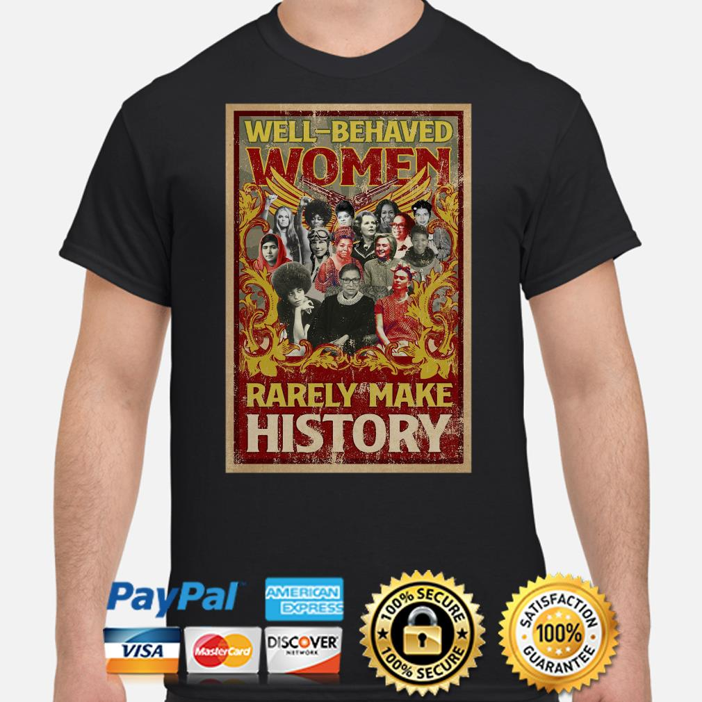 Well-behaved women rarely make history poster Ruth Bader shirt