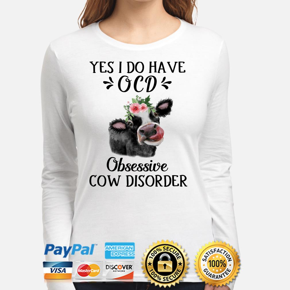 Yes I do have OCD Obsessive Cow Disorder Long sleeve