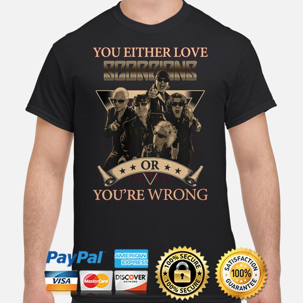 You Either love Scorpions or you're wrong shirt