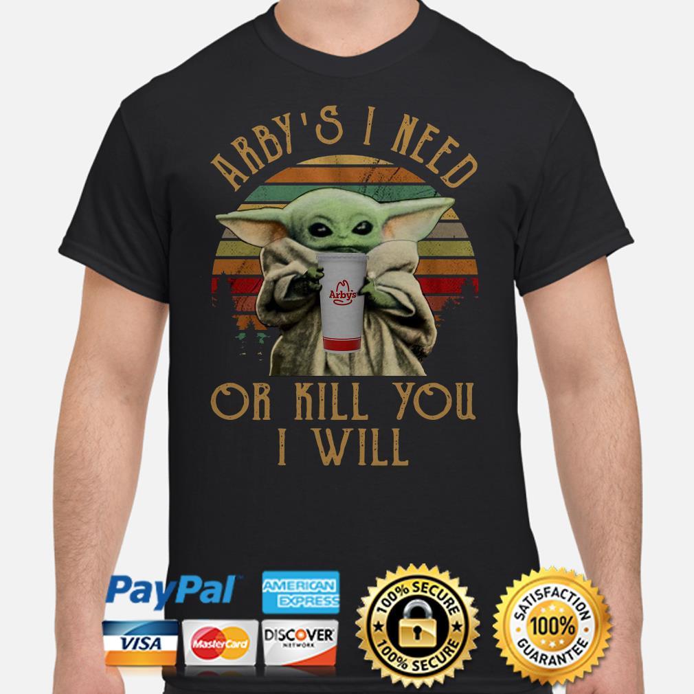 Baby Yoda Arby's I need or kill you I will vintage shirt