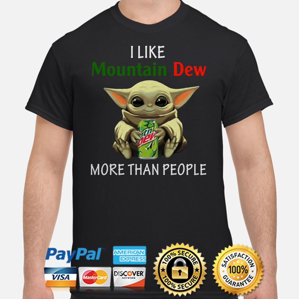 Baby Yoda I like Mountain Dew More than people shirt