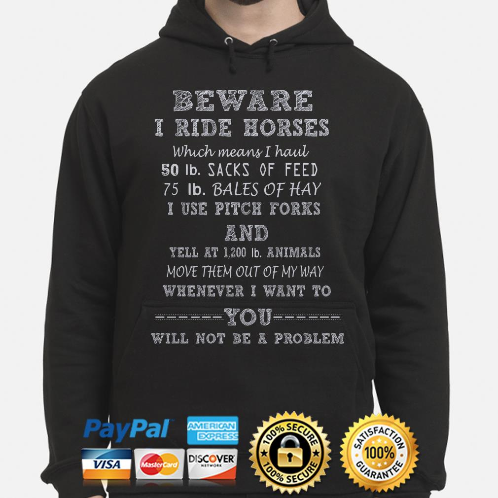 Beware I ride Horses which means I haul I use pitchforks Hoodie