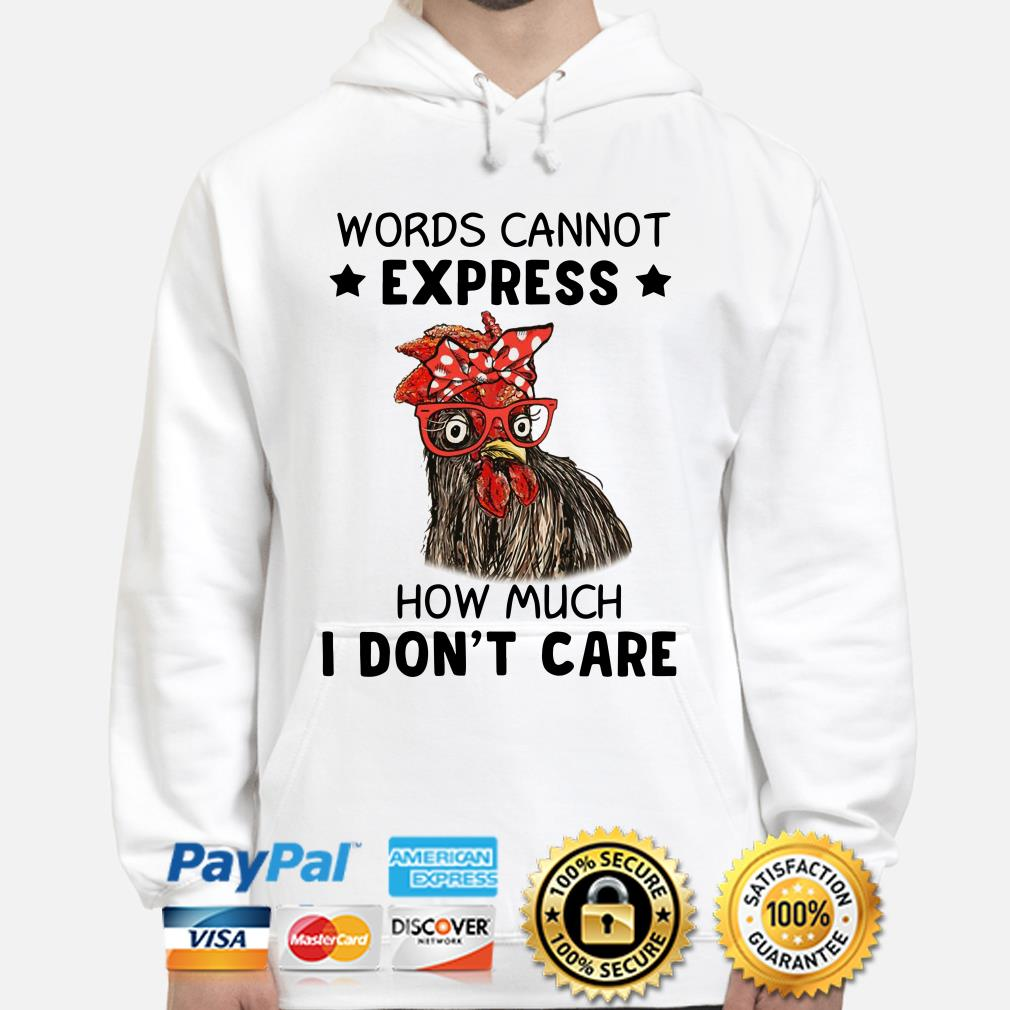 Chicken words cannot express how much I don't care Hoodie