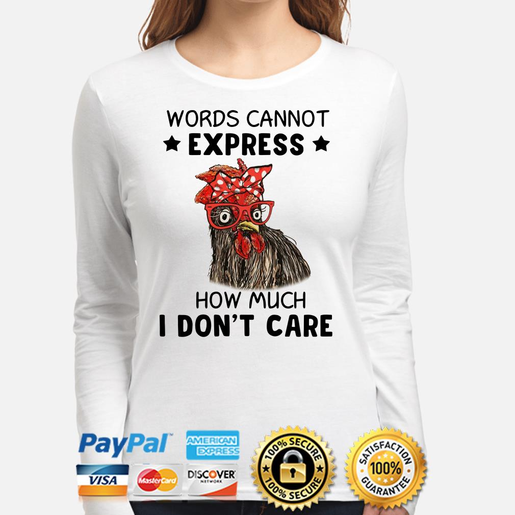 Chicken words cannot express how much I don't care Long sleeve