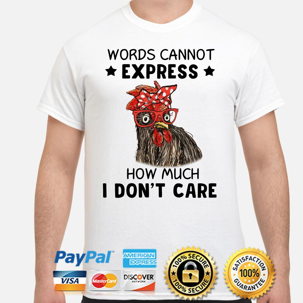 Chicken words cannot express how much I don't care shirt