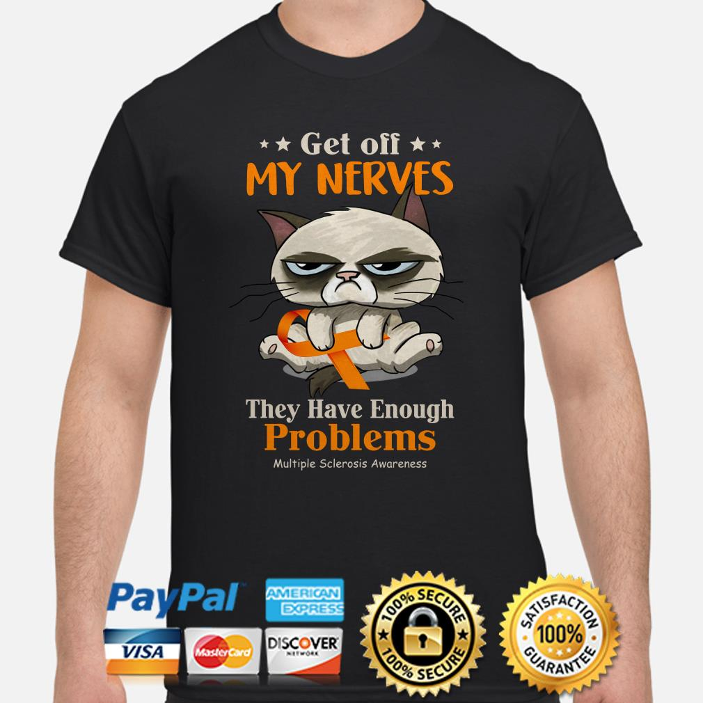 Get Off My Nerves They Have Enough Problems Multiple Awareness Shirt