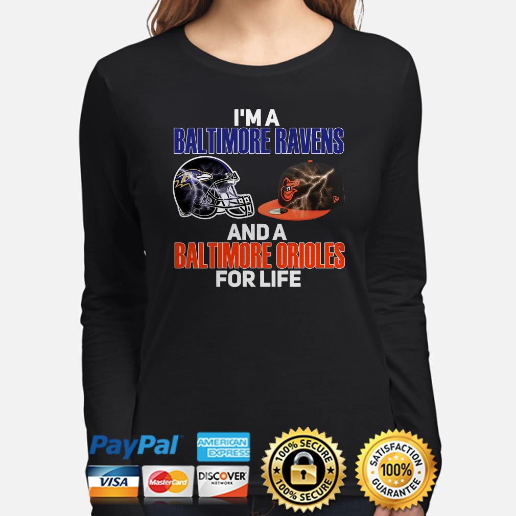I'm a Baltimore Ravens and a Baltimore Orioles for life Long sleeve