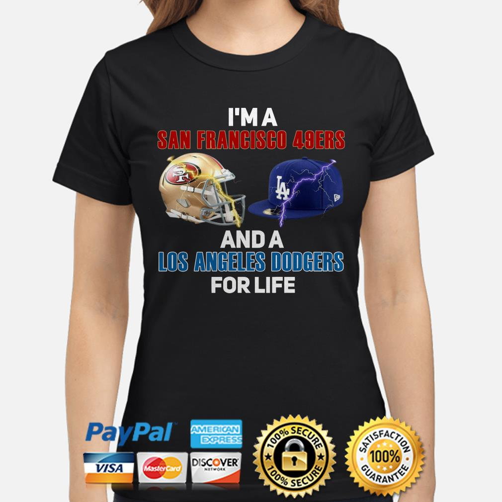 I'm a San Francisco 49ers And A Los Angeles Dodgers For Life ladies shirt