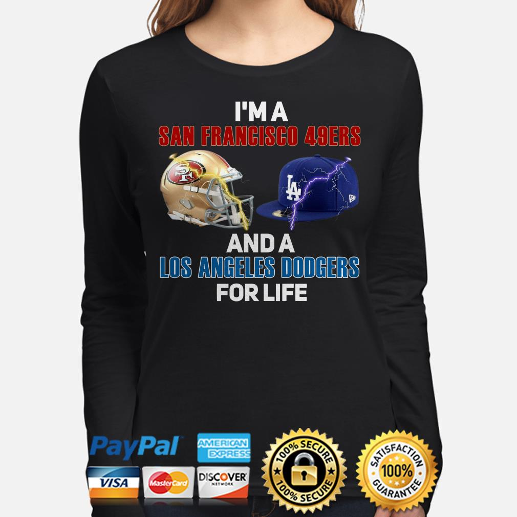 I'm a San Francisco 49ers And A Los Angeles Dodgers For Life long sleeve
