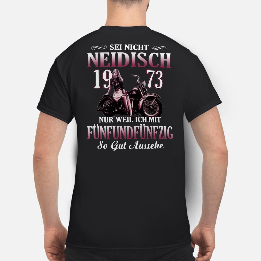 Sei Nicht Neidisch 1973 Nur Weil ich mit Fünfundfünfzig so gut Aussehe shirt